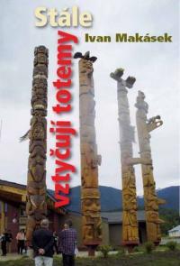 """The dustjacket of Ivan Makásek's book """"Still they are erecting totem poles"""" (Stále vztyčují totemy)"""